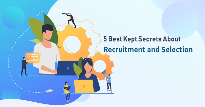 5 Best Kept Secrets About Recruitment and Selection Process