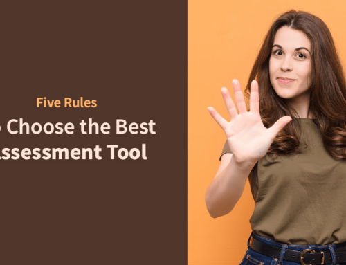 5 Golden Rules to Choosing Your Assessment Tool